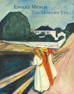 Edvard Munch : The Modern Eye