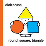 Round, Square, Triangle - Dick Bruna