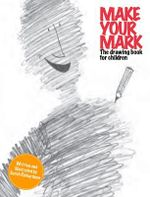 Make Your Mark : The Drawing Book for Children - Sarah Richardson