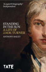J.M.W. Turner : Standing in the Sun - Anthony Bailey