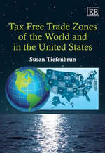 Tax Free Trade Zones of the World and in the United States - Susan Tiefenbrun