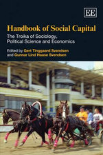 Handbook of Social Capital : The Troika of Sociology, Political Science and Economics