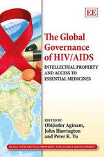 The Global Governance of HIV/AIDS : Intellectual Property and Access to Essential Medicines
