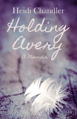 Holding Avery : A Memoir - Heidi Chandler