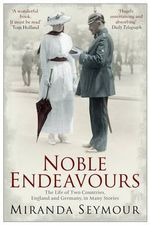 Noble Endeavours : The Life of Two Countries, England and Germany, in Many Stories - Miranda Seymour