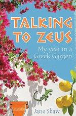 Talking to Zeus : My Year in a Greek Garden - Jane Shaw