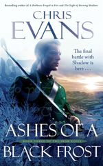 Ashes of a Black Frost : Book Three of The Iron Elves - Chris Evans
