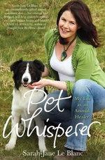 Pet Whisperer : My Life as an Animal Healer - Sarah-Jane Le Blanc