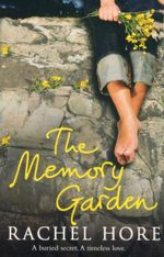 The Memory Garden : A Buried Secret. A Timeless Love. - Rachel Hore