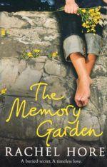 The Memory Garden : A Buried Secret. A Timeless Love. - Rachel Hore