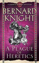 A Plague of Heretics : A Crowner John Mystery - Bernard Knight
