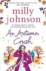An Autumn Crush : As Summer Ripens To Autumn, Will Friendship Blossom Into Love? - Milly Johnson