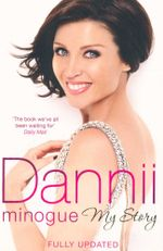 Dannii Minogue : My Story - Dannii Minogue