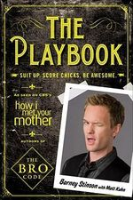 The Playbook : Suit Up. Score Chicks. Be Awesome - Barney Stinson