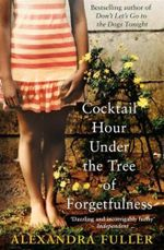Cocktail Hour at the Tree of Forgetfulness - Alexandra Fuller