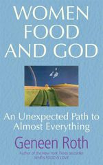 Women Food and God : An Unexpected Path to Almost Everything - Geneen Roth