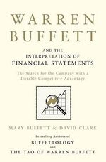 Warren Buffett and the Interpretation of Financial Statements : The Search for the Company with a Durable Competitive Advantage - Mary Buffett