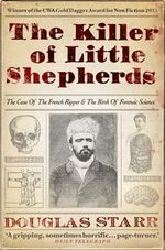 The Killer of Little Shepherds : The Case of the French Ripper and the Birth of Forensic Science - Douglas Starr