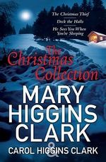 Mary & Carol Higgins Clark Christmas Collection : The Christmas Thief, Deck the Halls, He Sees You When You're Sleeping - Carol Higgins Clark