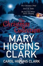 The Christmas Thief / Deck the Halls / He Sees You When You're Sleeping : The Christmas Collection - Carol Higgins Clark