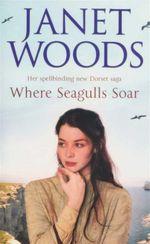 Where Seagulls Soar : Her Spellbinding New Dorset Saga - Janet Woods