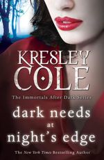 Dark Needs at Night's Edge : The Immortals After Dark series : book 4 - Kresley Cole