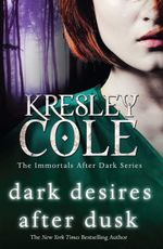 Dark Desires After Dusk : The Immortals After Dark Series : Book 5 - Kresley Cole