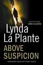 Above Suspicion : Anna Travis Series : Book 1 - Lynda La Plante