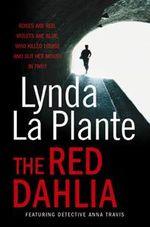 Red Dahlia Reissue : Anna Travis Series : Book 2 - Lynda La Plante