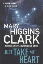 Just Take My Heart : A hidden secret, a grave danger - Mary Higgins Clark