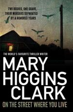 On The Street Where You Live : Two bodies, one grave, their murders separated by a hundred years - Mary Higgins Clark