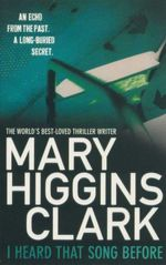 I Heard That Song Before : An Echo From the Past. A Long-Buried Secret. - Mary Higgins Clark