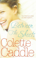 Between the Sheets : You'll Find Love Where You Least Expect It... - Colette Caddle