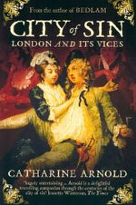 City of Sin : London and its Vices - Catharine Arnold