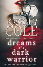 Dreams of a Dark Warrior : The Immortals After Dark Series - Kresley Cole