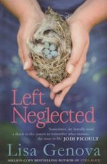Left Neglected : A Split - Second Decision. A Life Changed Forever - Lisa Genova