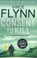 Consent to Kill : Mitch Rapp Series : Book 6 - Vince Flynn