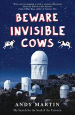 Beware Invisible Cows : My Search for the Soul of the Universe - Andy Martin