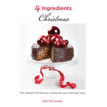 4 Ingredients : Christmas : The Easiest Christmas Cookbook You Will Ever Own - Kim McCosker