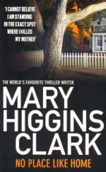 No Place Like Home : I cannot believe I am standing in the exact spot where I killed my mother - Mary Higgins Clark