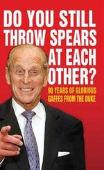 Do You Still Throw Spears at Each Other? : 90 Years of Glorious Gaffes from the Duke