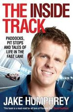 The Inside Track : Paddocks, Pit Stops and Tales of My Life in the Fast Lane - Jake Humphrey