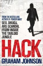 Hack : Sex, Drugs, and Scandal from Inside the Tabloid Jungle - Graham Johnson