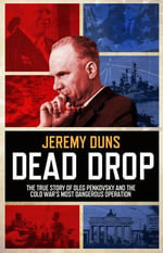 Dead Drop : The True Story of Oleg Penkovsky and the Cold War's Most Dangerous Operation - Jeremy Duns