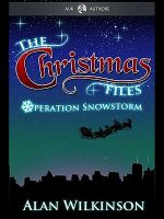 The Christmas Files : Operation Snowstorm - Alan Wilkinson