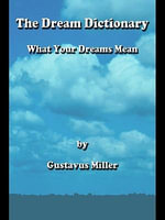 The Dream Dictionary : What Your Dreams Mean - Gustavus Miller