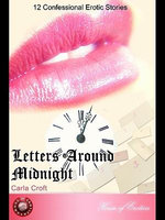 Letters Around Midnight : 12 Confessional Erotic Stories - Carla Croft