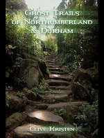 Ghost Trails of Northumberland and Durham - Clive Kristen