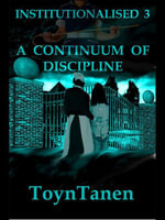 Institutionalised - Volume 3 : A Continuum of Discipline - Garth Toyntanen