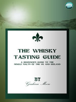 The Whisky Tasting Guide : A Beginner's Guide to the Single Malts of the UK and Ireland - Graham Moore
